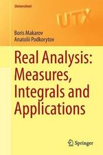 Real Analysis : Measures, Integrals and Applications - Anatolii Podkorytov