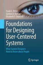 Foundations for Designing User-Centered Systems : What System Designers Need to Know About People - Frank E. Ritter