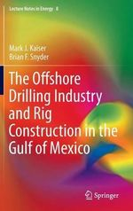 The Offshore Drilling Industry and Rig Construction in the Gulf of Mexico : The Netherlands and the United Kingdom - Mark J Kaiser
