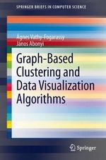 Graph-Based Clustering and Data Visualization Algorithms - Agnes Vathy-Fogarassy