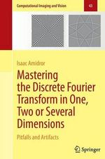 Mastering the Discrete Fourier Transform in One, Two or Several Dimensions : Pitfalls and Artifacts - Isaac Amidror