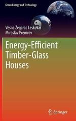 Energy-Efficient Timber-Glass Houses : Green Energy and Technology - Vesna Zegarac Leskovar