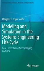 Modeling and Simulation in the Systems Engineering Life Cycle : Core Concepts and Accompanying Lectures