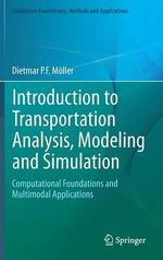 Introduction to Transportation Analysis, Modeling and Simulation : Computational Foundations and Multimodal Applications