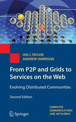From P2P and Grids to Services on the Web 2009 : Evolving Distributed Communities - Ian J. Taylor