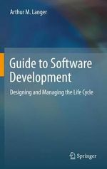 Guide to Software Development : Designing and Managing the Life Cycle - Arthur M. Langer