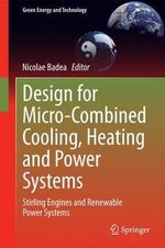 Design for Micro-Combined Cooling, Heating & Power Systems : Stirling Engines & Renewable Power Systems
