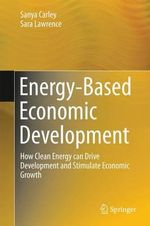 Energy-Based Economic Development : How Clean Energy Can Drive Development and Stimulate Economic Growth - Sanya Carley