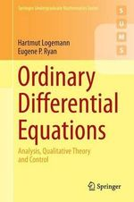 Ordinary Differential Equations : Analysis, Qualitative Theory and Control - Hartmut Logemann