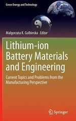 Lithium-Ion Battery Materials and Engineering : Current Topics and Problems from the Manufacturing Perspective - Malgorzata K. Gulbinska