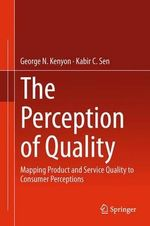 The Perception of Quality : Mapping Product and Service Quality to Consumer Perceptions - George N. Kenyon