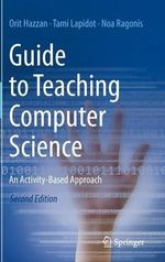 Guide to Teaching Computer Science 2014 : An Activity-Based Approach - Orit Hazzan