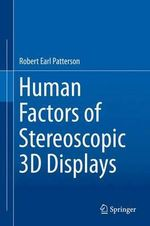 Human Factors of Stereoscopic 3D Displays - Robert Earl Patterson
