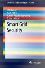 Smart Grid Security : Springerbriefs in Cybersecurity - Sanjay Goel