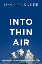 Into Thin Air : A Personal Account of the Everest Disaster - Jon Krakauer