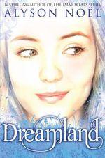 Dreamland : Riley Bloom Series : Book 3 - Alyson Noel