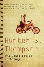 The Gonzo Papers Anthology - Hunter S. Thompson