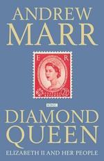 The Diamond Queen : Elizabeth II and Her People - Andrew Marr