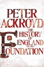 Foundation : A History of England : Volume 1 - Peter Ackroyd