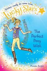 Lucky Stars 2 : The Perfect Pony Wish - Phoebe Bright