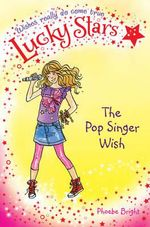 Lucky Stars 3 : The Pop Singer Wish - Phoebe Bright