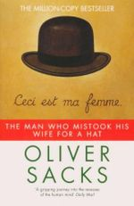 The Man Who Mistook His Wife for a Hat : Ceci est ma femme - Oliver Sacks