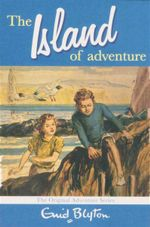 The Island of Adventure : The Original Adventure Series - Enid Blyton