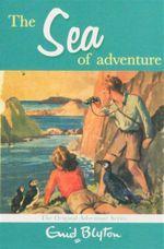 The Sea of Adventure : The Original Adventure Series - Enid Blyton
