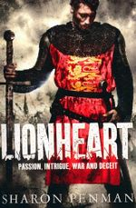 Lionheart : Passion, intrigue, war and deceit - Sharon K. Penman