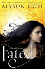 Fated : Soul Seekers Series : Book 1 - Alyson Noel
