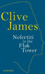 Nefertiti in the Flak Tower - Clive James