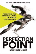 The Perfection Point : Predicting the Absolute Limits of Human Performance - John Brenkus