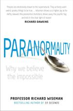 Paranormality : Why We Believe the Impossible - Professor Richard Wiseman