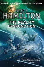The Reality Dysfunction : The Nights Dawn Trilogy : Book One - Peter F. Hamilton