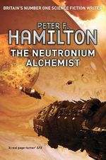 The Neutronium Alchemist : The Nights Dawn Trilogy: Book Two - Peter F. Hamilton