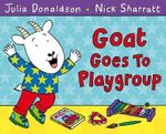 Goat Goes to Playgroup - Julia Donaldson