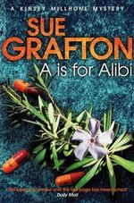 A is for Alibi : a Kinsey Millhone Mystery - Sue Grafton