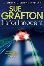I Is for Innocent : Kinsey Millhone Mystery Series : Book 9 - Sue Grafton