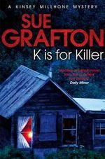 K Is for Killer : Kinsey Millhone Mystery Series : Book 11 - Sue Grafton