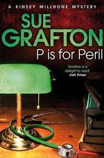 P is for Peril : Kinsey Millhone Mystery Series : Book 16 - Sue Grafton