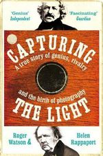 Capturing the Light : The birth of photography - Roger Watson
