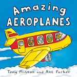 Amazing Aeroplanes : Amazing Machines - Tony Mitton