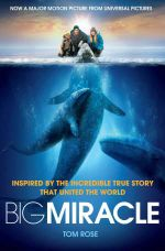 Big Miracle : Three Trapped Whales, One Small Town, a Big-hearted Story of Hope - Tom Rose