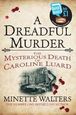 A Dreadful Murder : The Mysterious Death of Caroline Luard - Minette Walters