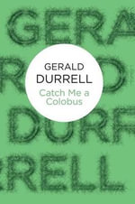 Catch Me a Colobus - Gerald Durrell