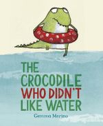 The Crocodile Who Didn't Like Water - Gemma Merino