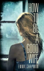How to Be a Good Wife - Emma J. Chapman