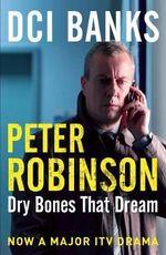 Dry Bones That Dream : The Inspector Banks Series : Book 7 - Peter Robinson