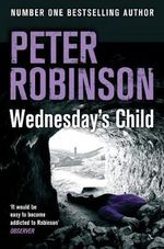 Wednesday's Child : The Inspector Banks Series : Book 6 - Peter Robinson