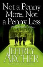 Not a Penny More, Not a Penny Less - Jeffrey Archer